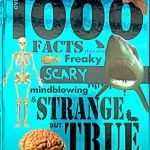 1000 Facts that are Freaky, Scary, Mindblowing & Strange but True